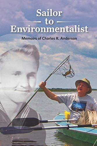 Compare Textbook Prices for Sailor to Environmentalist: Memoirs of Charles R. Anderson  ISBN 9798667702177 by Anderson, Charles R,Leahy, Bill