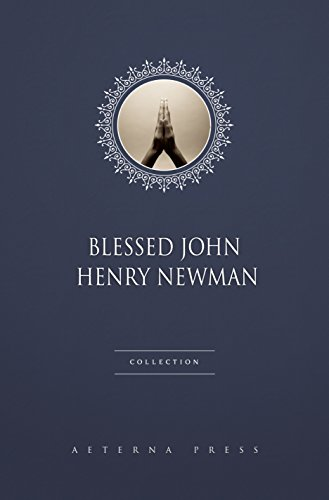 Blessed John Henry Newman Collection [26 Books]