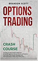Options Trading Crash Course: The Step-by-Step Guide for Beginners. Money Management, Passive Income, and Business Psychology. Stock Market Strategies and Techniques (Forex, Swing, Day trading, etc.)