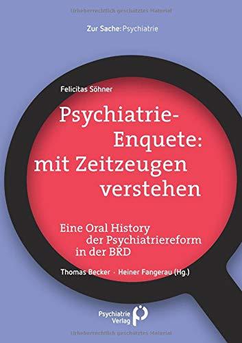 Psychiatrie-Enquete: mit Zeitzeugen verstehen: Eine Oral History der Psychiatriereform in der BRD