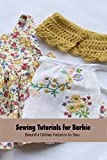 Sewing Tutorials for Barbie: Beautiful Clothes Patterns to Sew: Sewing Patterns (English Edition)