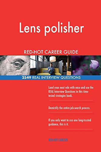 Lens polisher RED-HOT Career Guide; 2549 REAL Interview Questions