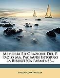 Memoria Ed Orazione del P. Paolo Ma. Paciaudi Intorno La Biblioteca Parmense...