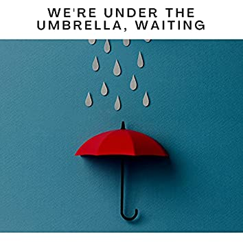 We're Under the Umbrella, Waiting