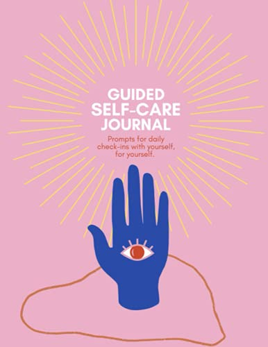 Guided Self-Care Journal: Prompts for daily check-ins with yourself, for yourself.