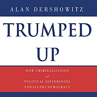 Trumped Up     How Criminalization of Political Differences Endangers Democracy              By:                                                                                                                                 Alan M. Dershowitz                               Narrated by:                                                                                                                                 John Pruden                      Length: 7 hrs and 36 mins     Not rated yet     Overall 0.0