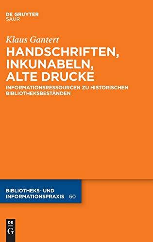 Handschriften, Inkunabeln, Alte Drucke - Informationsressourcen zu historischen Bibliotheksbeständen (Bibliotheks- und Informationspraxis, 60, Band 60)