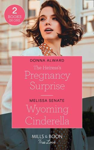 The Heiress's Pregnancy Surprise / Wyoming Cinderella: The Heiress's Pregnancy Surprise (Heirs to an Empire) / Wyoming Cinderella (Dawson Family Ranch) (True Love)