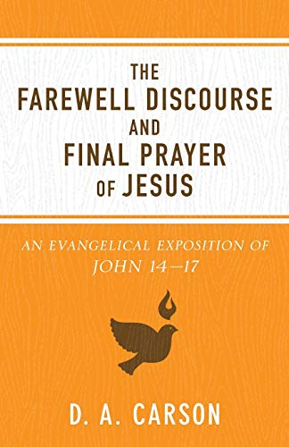 Farewell Discourse and Final Prayer of Jesus: An Evangelical Exposition of John 14-17
