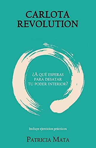 CARLOTA REVOLUTION: ¿A qué esperas para desatar tu poder interior? - Incluye ejercicios prácticos