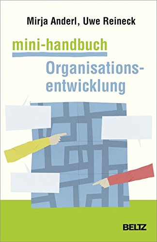 Mini-Handbuch Organisationsentwicklung: Konzepte, Methoden, Praxistipps