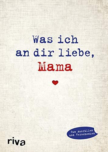 Was ich an dir liebe, Mama: Eine originelle Liebeserklärung zum Ausfüllen und Verschenken