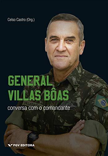 General Villas Bôas: Conversa Com O Comandante