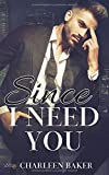 Since I Need You (Since-Reihe, Band 4) - Charleen Baker