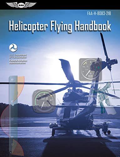 Helicopter Flying Handbook: FAA-H-8083-21B (ASA FAA Handbook Series)