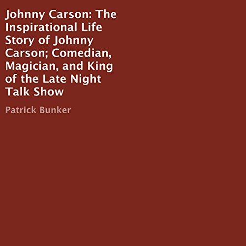Johnny Carson: The Inspirational Life Story of Johnny Carson     Comedian, Magician, and King of the Late Night Talk Show              By:                                                                                                                                 Patrick Bunker                               Narrated by:                                                                                                                                 Scott Clem                      Length: 30 mins     Not rated yet     Overall 0.0