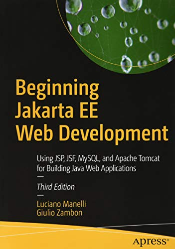 Beginning Jakarta EE Web Development: Using JSP, JSF, MySQL, and Apache Tomcat for Building Java Web Applications