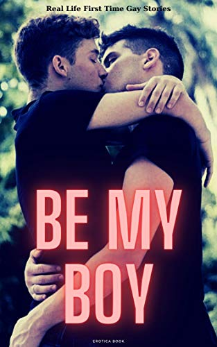 Be My Boy: Straight to Gay First Time Stories (English Edition)