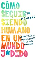 How to Stay Human in a F*cked-Up World \ (Spanish edition): Como seguir siendo humano en un mundo: Practicar el mindfulness en la vida cotidiana