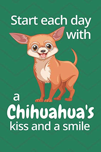 Start each day with a Chihuahua's kiss and a smile: For Chihuahua Dog Fans