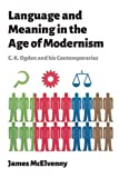 Mcelvenny, J: Language and Meaning in the Age of Modernism: C.K. Ogden and His Contemporaries - James Mcelvenny