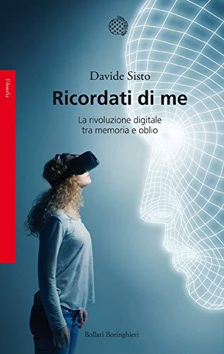 Ricordati di me. La rivoluzione digitale tra memoria e oblio