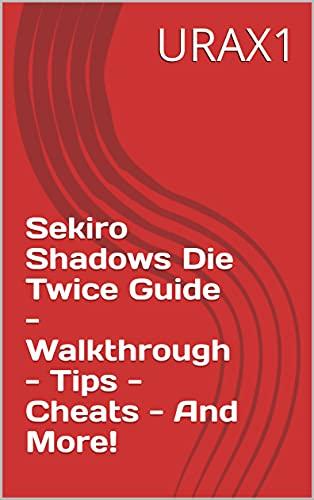 Sekiro Shadows Die Twice Guide - Walkthrough - Tips - Cheats - And More! (English Edition)