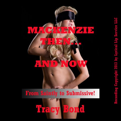 Mackenzie Then and Now: A BDSM Erotica Story audiobook cover art