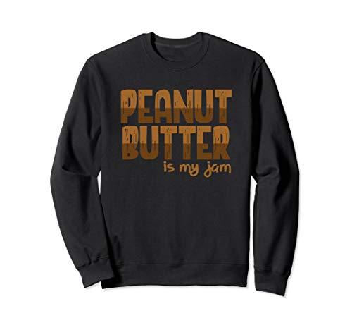 Peanut Butter Is My Jam Funny Peanut Butter Lovers Sweatshirt