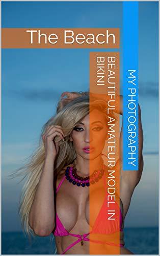 Beautiful Amateur model in Bikini: The Beach (English Edition)