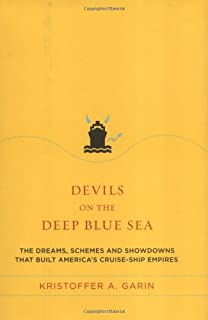 Devils on the Deep Blue Sea: The Dreams, Schemes and Showdowns That Built America's Cruise-Ship Empires