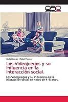 Los Videojuegos y su influencia en la interacción social.: Los Videojuegos y su influencia en la interacción social en niños de 4 -5 años.