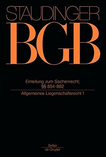 J. von Staudingers Kommentar zum Bürgerlichen Gesetzbuch mit Einführungsgesetz und Nebengesetzen. Sachenrecht: Einleitung zum Sachenrecht; §§ 854-882: (Allgemeines Liegenschaftsrecht 1)