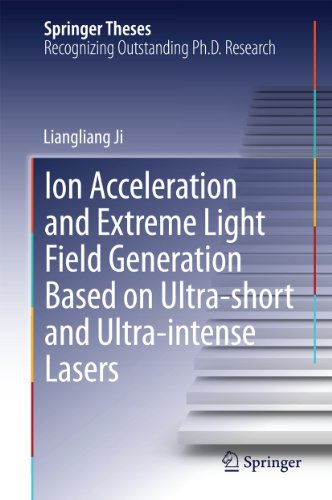 Ion acceleration and extreme light field generation based on ultra-short and ultra–intense lasers (Springer Theses) (English Edition)