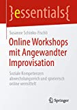 Online Workshops mit Angewandter Improvisation: Soziale Kompetenzen abwechslungsreich und spielerisch online vermittelt (essentials)