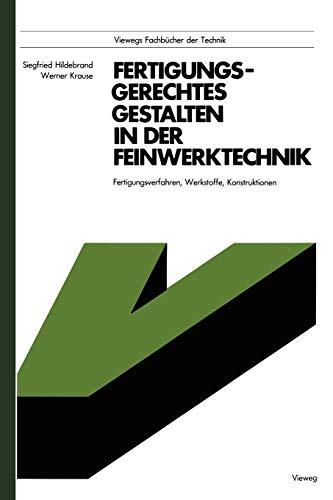 Fertigungsgerechtes Gestalten in der Feinwerktechnik: Fertigungsverfahren, Werkstoffe, Konstruktionen
