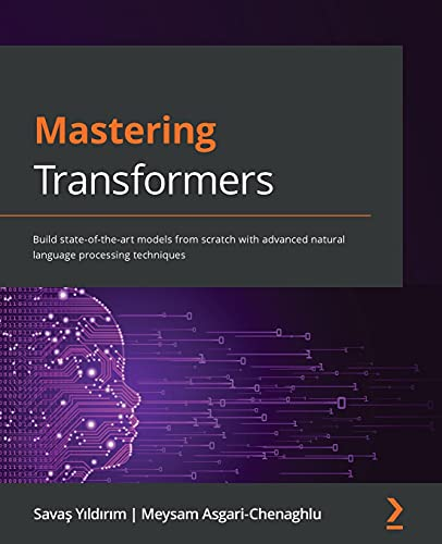Compare Textbook Prices for Mastering Transformers: Build state-of-the-art models from scratch with advanced natural language processing techniques  ISBN 9781801077651 by Yıldırım<, Savaş,Asgari-Chenaghlu, Meysam