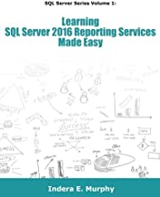 Learning SQL Server 2016 Reporting Services Made Easy