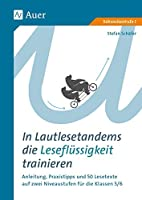 In Lautlesetandems die Lesefluessigkeit trainieren: Anleitung, Praxistipps und 50 Lesetexte auf zwei Niveaustufen fuer die Klassen 5/6