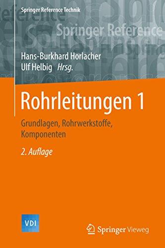Rohrleitungen 1: Grundlagen, Rohrwerkstoffe, Komponenten (VDI Springer Reference)