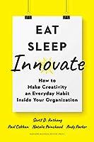 Eat, Sleep, Innovate: How to Make Creativity an Everyday Habit Inside Your Organization