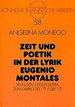 "Zeit und Poetik in der Lyrik Eugenio Montales: Von den ""Ossi di seppia"" zum ""Diario del '71 e del '72"" (Bonner romanistisc..."