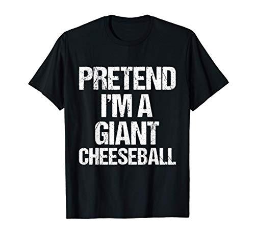 Prétendre que je suis un ballon de fromage géant : drôle de T-Shirt