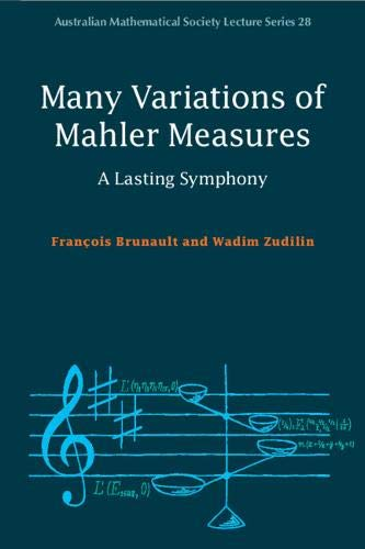 Many Variations of Mahler Measures: A Lasting Symphony (Australian Mathematical Society Lecture Series)