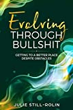 Evolving Through Bullshit: Getting to a Better Place Despite Obstacles