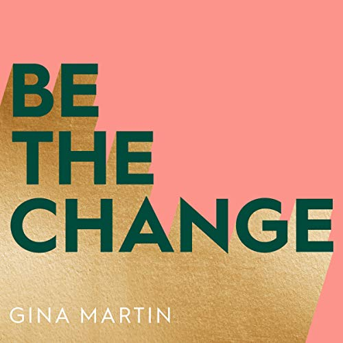 Be the Change                   By:                                                                                                                                 Gina Martin                               Narrated by:                                                                                                                                 Gina Martin                      Length: 5 hrs and 17 mins     Not rated yet     Overall 0.0