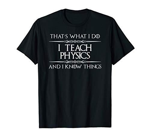 Physics Teacher Gifts - I Teach Physics & Know Things Funny T-Shirt