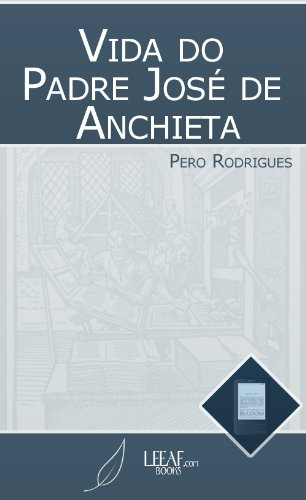 Vida do Padre José de Anchieta (Portuguese Edition)