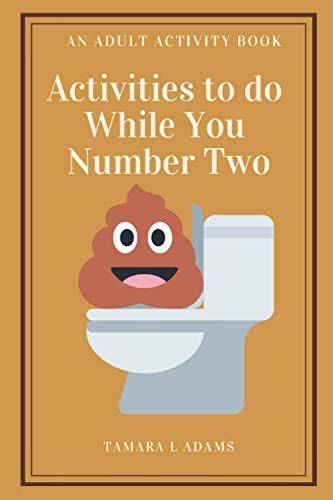 Activities to do While You Number Two: An Adult Activity Book
