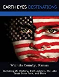 Wichita County, Kansas: Including its History, Fort Aubrey, the Lake Scott State Park, and More